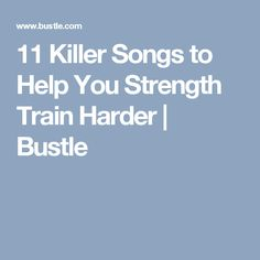 11 Killer Songs to Help You Strength Train Harder | Bustle