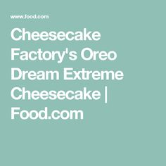 Cheesecake Factory's Oreo Dream Extreme Cheesecake | Food.com