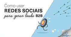Como usar o poder das redes sociais para os seus esforços de marketing na geração de leads para o seu negócio. https://designportugal.net/usar-as-redes-sociais-geracao-leads/