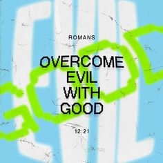 Romans 12:21 Do not be overcome by evil, but overcome evil with good. | New International Version (NIV) | Download The Bible App Now