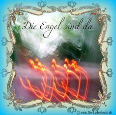 Die Engel sind da.  http://www.die-liebesbotin.de/