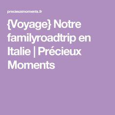 {Voyage} Notre familyroadtrip en Italie | Précieux Moments