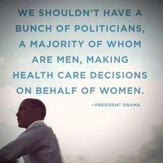 We shouldn't have. Bunch of politicians, a majority of whom are men, making decisions on behalf of women.