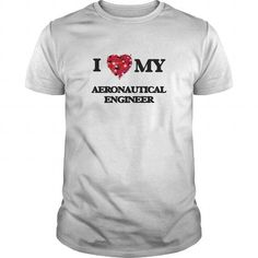 I love my Aeronautical Engineer T Shirts, Hoodies. Get it now ==► https://www.sunfrog.com/Jobs/I-love-my-Aeronautical-Engineer-White-Guys.html?41382 $19