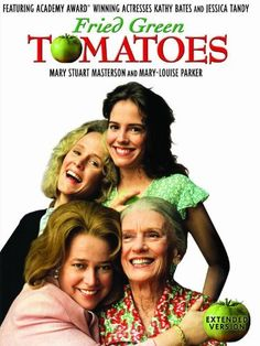 Fried Green Tomatoes,  favorite and most wonderful movie of all tome!