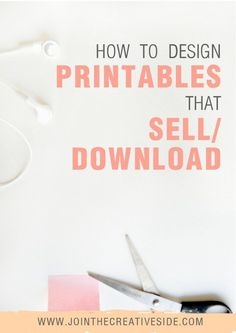 Join the creative side | How to design printables that sell/download | In this post, I will explain to you how YOU can design printables that will sell/download. And believe me, it is easier the you think!