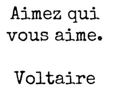 Love the one that loves you. - Voltaire