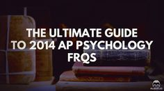 The Ultimate Guide to 2014 AP Psychology FRQs https://www.albert.io/blog/ultimate-guide-to-2014-ap-psychology-frqs/