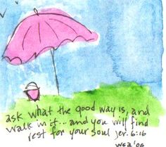 jeremiah 6:16 ask what the good way is and walk in it, and you will find rest for your soul