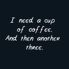 i need a cup of coffee....
