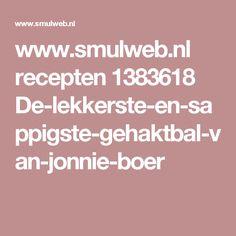 www.smulweb.nl recepten 1383618 De-lekkerste-en-sappigste-gehaktbal-van-jonnie-boer