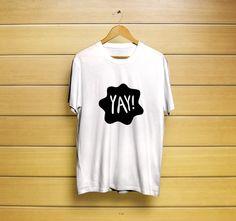 Yay! T-Shirt #t-shirt #shirt #customt-shirt #customshirt #yayt-shirt #yayshirt #yayclothiong #clothing #tee #funnyt-shirt #cutet-shirt #funnyshirt #cuteshirt