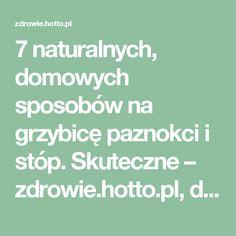 7 naturalnych, domowych sposobów na grzybicę paznokci i stóp. Skuteczne – zdrowie.hotto.pl, domowe sposoby popularne w necie