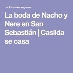 La boda de Nacho y Nere en San Sebastián   Casilda se casa