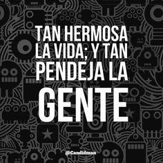 """""""Tan hermosa la #Vida; y tan #Pendeja la gente"""". @candidman #Frases #Reflexion"""