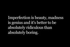 Better to be ridiculous than boring