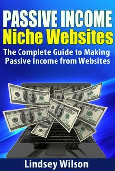 Passive Income Niche Websites - The Complete Guide to Making Money Online Easley by Lindsey Wilson, http://www.amazon.com/dp/B00H1472EA/ref=cm_sw_r_pi_dp_UtuOsb14VFRD8