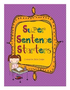 Super Sentence Starters - Teach and practice different types of sentence starters to enhance student writing