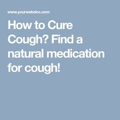 How to Cure Cough? Find a natural medication for cough!