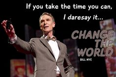 """""""If you take the time you can, I daresay it. change the world."""" Billy Nye (the science guy!) at Photo by James Duncan Davidson. Ted Quotes, Inspirational Ted Talks, Ted Speakers, Words Containing, Late Night Thoughts, Science Guy, Bill Nye, Don't Judge Me, Change The World"""