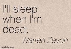 Warren Zevon lyric quotes | Warren Zevon: I'll sleep when I'm dead. sleep. Meetville Quotes