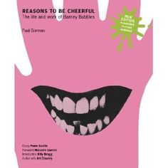 Reasons to be Cheerful: The Life and Work of Barney Bubbles: Amazon.co.uk: Paul Gorman, Barney   Bubbles: Books  http://www.amazon.co.uk/Reasons-Cheerful-Life-Barney-Bubbles/dp/0955201748#