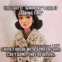 "You call it ""ignoring"" I call it ""saving time"". I won't argue with someone who can't admit they're wrong."