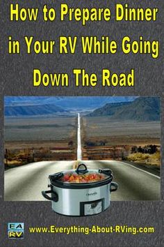 How to Prepare Dinner in Your RV While Going Down The Road- Great Blog site, has recipes and articles too.