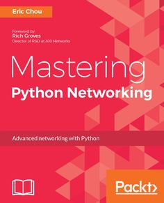 Mastering Python Networking: Your one stop solution to using Python for network automation, DevOps, and SDN Arduino Programming, Python Programming, Coding Languages, Programming Languages, Computer Coding, Computer Science, How To Get Smarter, Machine Learning Deep Learning, Communication Networks