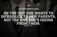 gentleman's guide #19 - be the guy she wants to introduce to her parents, not the one she's hiding from them