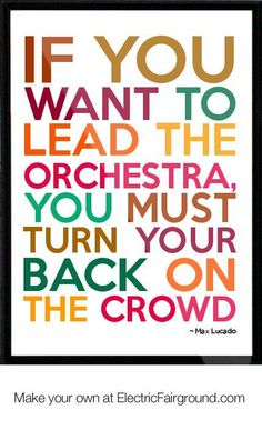 Future orchestra director right here :) Also cool b/c it's a Max Lucado quote. Life Quotes Love, Great Quotes, Quotes To Live By, Me Quotes, Motivational Quotes, Inspirational Quotes, Poster Quotes, Famous Quotes, Max Lucado