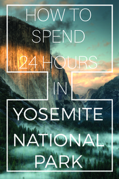 How To Spend 24 Hours In Yosemite National Park