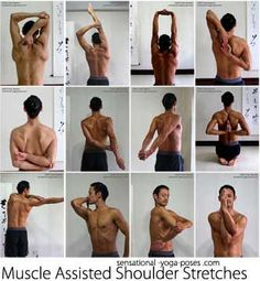 Many of these are yoga positions. Work to achieve them slowly. Don't force it!  With time it will come.  ~ Muscle assisted shoulder stretches: tricep stretch, one arm over the head, both arms over the head, cow face yoga position, grab an elbow be...