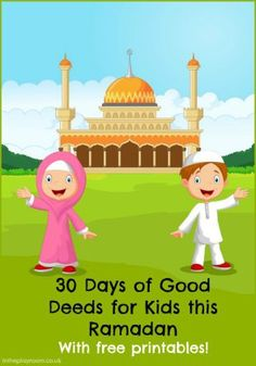 30 days of good deeds for kids. Acts of kindness and worship for Muslim children this Ramadan. Free printables to use with a Ramadan jar