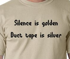 Silence is golden Duct tape is silver funny T by MyPersonaliTs, $9.99