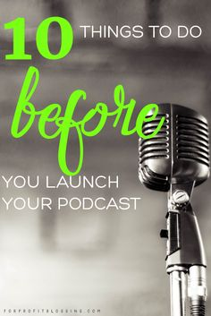 10 Things to do Before You Launch Your Podcast