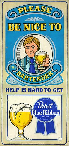 """BE NICE TO BARTENDER...  HELP IS HARD TO GET""...  Pabst Blue Ribbon Sign - 1970's"