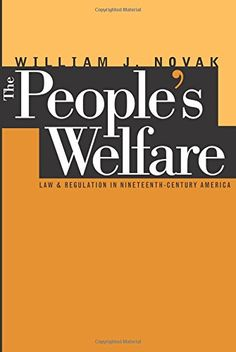 The People's Welfare: Law and Regulation in Nineteenth-Ce...