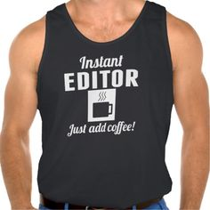 Instant Editor Just Add Coffee Tanktops Tank Tops