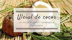 Ulei de cocos este un miracol pentru frumusete si sanatate