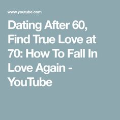 Dating After 60, Find True Love at 70: How To Fall In Love Again - YouTube After Marriage, Falling In Love Again, After Break Up, Spiritual Thoughts, Finding True Love, Breakup, Spirituality, Dating, Romance