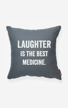 Laughter is the Best Medicine ♥ #quote #truth #pillow