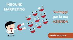 Inbound Marketing: quali sono i vantaggi per la tua azienda #InboundMarketing