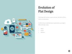 Evolution oF Flat Design   http://tinyurl.com/k58jxxz The time has passed when companies want their logos and icons pop up on their sites to attract users' attention. How are laptops more and more in use, designers are ready to create design elements that are displyed easily on flat screens.