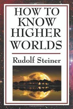 How to Know Higher Worlds by Rudolf Steiner, http://www.amazon.com/dp/1604593253/ref=cm_sw_r_pi_dp_bi0Kqb1FFQT5P