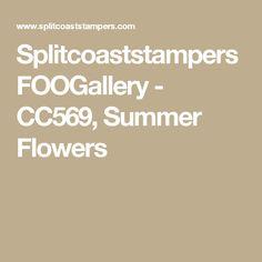 Splitcoaststampers FOOGallery - CC569, Summer Flowers