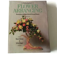Vintage Book, The Encyclopedia of Flower Arranging    Decorating With Fresh, Dried and Pressed Flowers    Rona Coleman and Sylvia Pepper