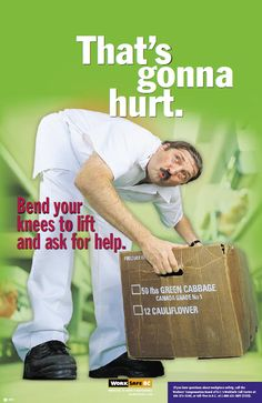 That's gonna hurt. Bend your knees to lift and ask for help. GET POSTER -> http://www.worksafebc.com/publications/health_and_safety/posters/assets/pdf/poster_0205.pdf
