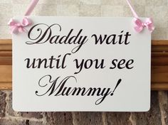 Wedding sign 'Daddy wait until you see Mummy!'. Handmade. For a flower girl/page boy to carry before Bride walking down the isle.