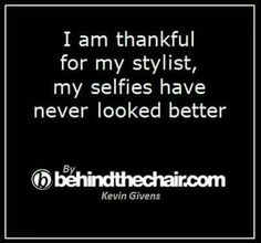 better selfies thanks to your stylist! Cosmetology Quotes, Mo Hair, Hair Quotes, Funny Phrases, Love My Job, Some Words, Hair Humor, Make You Smile, Favorite Quotes